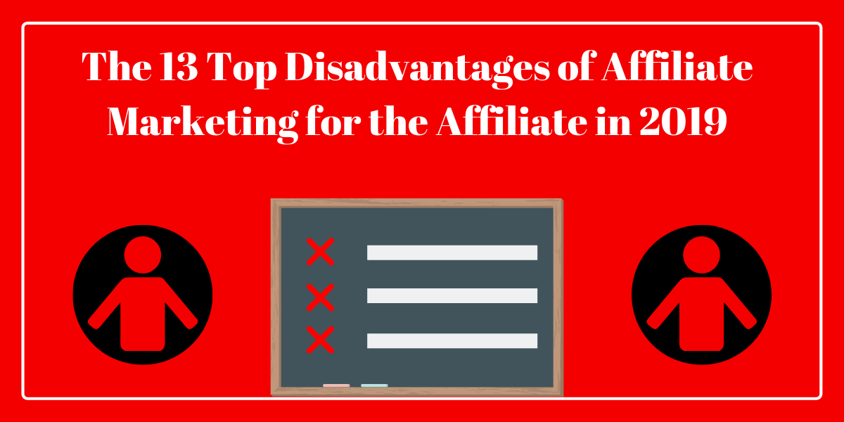 The 13 Top Disadvantages of Affiliate Marketing for the Affiliate in 2019